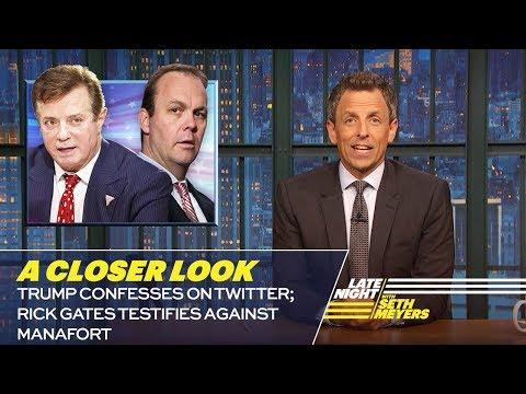 Trump Confesses on Twitter; Rick Gates Testifies Against Manafort: A Closer Look