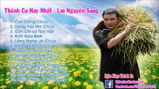 Thánh Ca Nguyễn Sang   Những Bài Hát Thánh Ca Hay Nhất - Lm Nguyễn Sang (Phần 1)