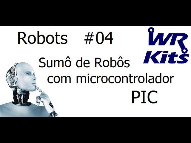 SUMÔ DE ROBÔS COM MICROCONTROLADOR PIC - Robots #04