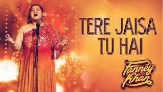 Tere Jaisa Tu Hai – Fanney Khan