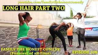 LONG HAIR PART TWO (Family The Honest Comedy) (Episode 198)
