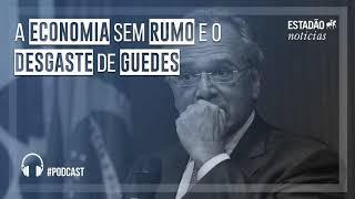 A economia sem rumo e o desgaste de Paulo Guedes