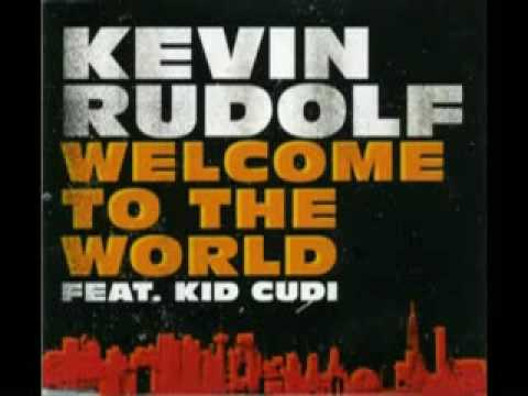 Kevin Rudolf Feat. Kid Cudi - Welcome To The World [REMIX]