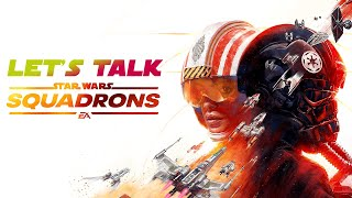 Let's Talk About Star Wars Squadrons - EA Motive's New Star Wars Game