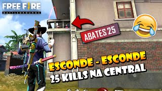 ESCONDE ESCONDE 25 KILLS NA CENTRAL DO FREE FIRE