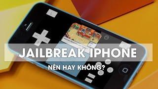Jailbreak iPhone, nên hay không?