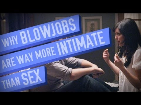 Why Blowjobs Are More Intimate Than Sex - Smashpipe Comedy Video