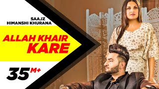 Allah Khair Kare – Saajz – Himanshi Khurana Video HD