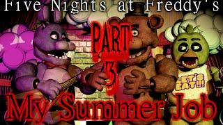 """My Summer Job"" [Part 3]- Five Nights at Freddy's Creepypasta"