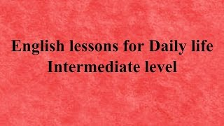 English lessons for Daily life - Dialogues and Conversations - Intermediate Level الحلقة الثامنة