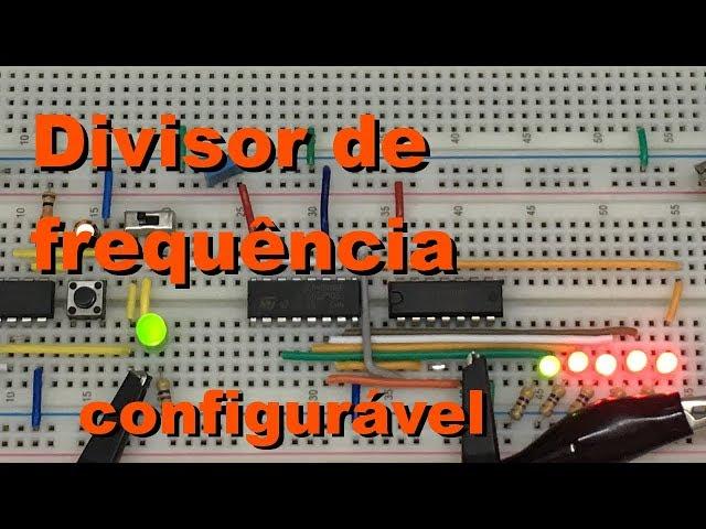 DIVISOR DE FREQUÊNCIA CONFIGURÁVEL | Conheça Eletrônica #058