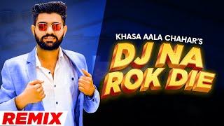 DJ Na Rok Die (Remix) – Khasa Aala Chahar