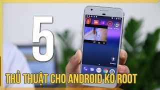 5 thủ thuật cực hay trên Android không cần root bạn nên làm