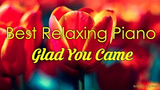 Glad You Came #1 🚀 Best relaxing piano, Beautiful Piano Music   City Music