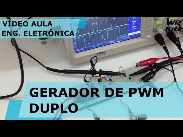 GERADOR PWM DUPLO PARA CIRCUITOS DIGITAIS | Vídeo Aula #128