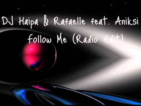 DJ Haipa & Rafaelle feat. Aniksi - Follow Me (Radio Edit)