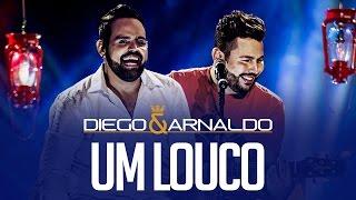 Um louco   Diego e Arnaldo