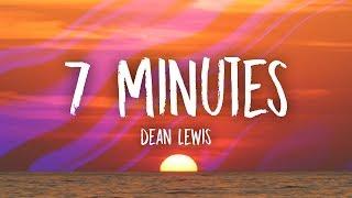 Dean Lewis - 7 Minutes (Lyrics)