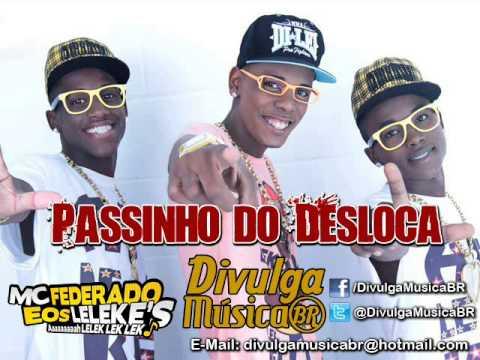 Baixar Mc Federado e os Leleke´s - Passinho do Desloca (Lançamento TOP Funk 2013 - Oficial)