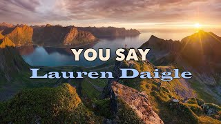You Say - Lauren Daigle - with Lyrics
