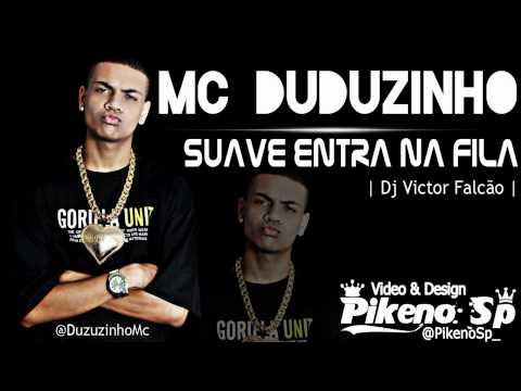 Baixar MC DUDUZINHO - SUAVE, ENTRA NA FILA - Musica Nova ♪♫'Lançamento '@PikenoSp_