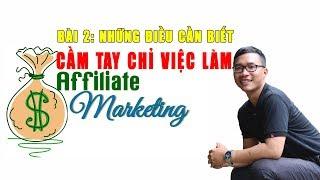Cầm Tay Chỉ Việc Làm Affiliate Marketing   Bài 2 - Những Điều Cần Biết