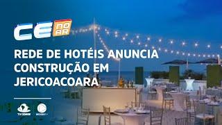 Rede de hotéis anuncia construção em Jericoacoara