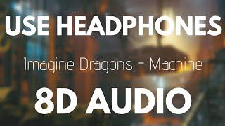 Imagine Dragons - Machine (8D AUDIO)