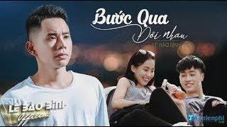 Bước Qua Đời Nhau (remix) - Lê Bảo Bình | Nguyễn Vũ Long Official