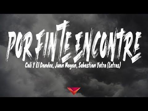 Cali Y El Dandee, Juan Magan, Sebastian Yatra - Por Fin Te Encontré (Letras)