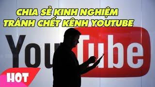 Chia sẻ kinh nghiệm tránh gây chết kênh YouTube