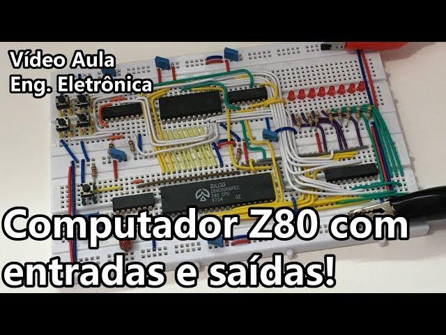 MONTE UM COMPUTADOR Z80 COM ENTRADAS E SAÍDAS! | Vídeo Aula #295