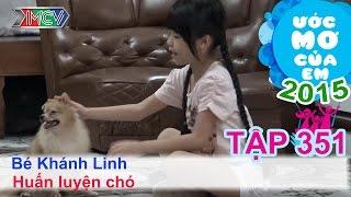 Huấn luyện cún - bé Tống Khánh Linh | ƯỚC MƠ CỦA EM | Tập 352 | 150903