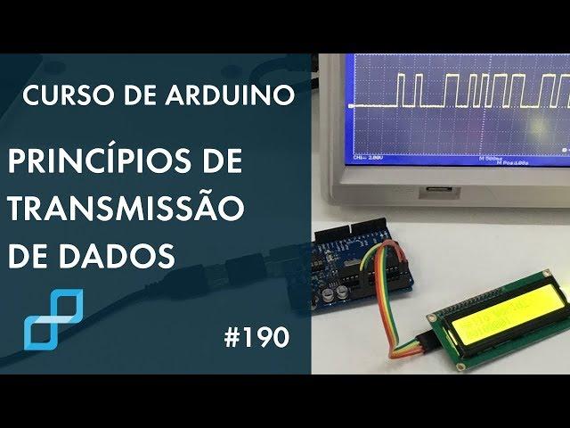 PRINCÍPIOS DE TRANSMISSÃO DE DADOS | Curso de Arduino #190