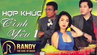 Hợp Khúc Tình Yêu 1 ‣ Randy, Mỹ Huyền, Chung Tử Lưu (Nhạc Vàng Xưa)