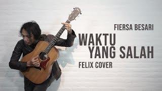 Fiersa Besari - Waktu Yang Salah Felix Cover