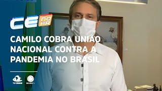 Camilo cobra união nacional contra a pandemia no Brasil