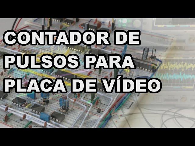 CONTADOR DE PULSOS PARA PLACA DE VÍDEO | Conheça Eletrônica! #202