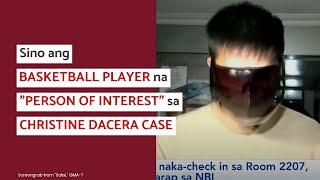 Sino ang Basketball Player na Person of Interest sa Christine Dacera Case?