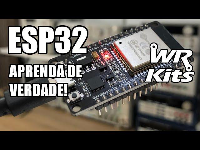 APRENDA ESP32 DE VERDADE! CURSO WR KITS!