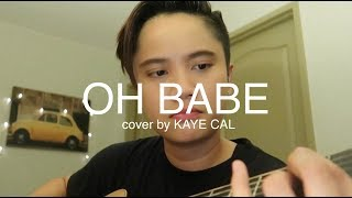 Oh Babe - Jeremiah (KAYE CAL Acoustic Cover)