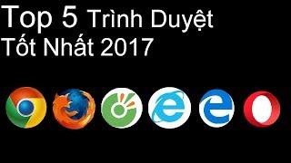 Top 5 Trình Duyệt Web Tốt Nhất 2017 P1