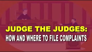 Judging  the Judges : How and Where to File Complaints