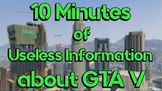 10 Minutes of Useless Information about GTA V