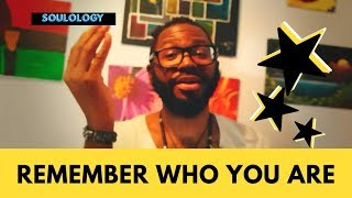 5 Ways To Remember Who You Are || Soulology 101