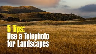 5 Reasons You Should Use a Telephoto Lens for Landscape Photos