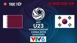 U23 Qatar vs U23 Hàn Quốc | Tranh Hạng 3 U23 Châu Á 2018 | Hiệp 1