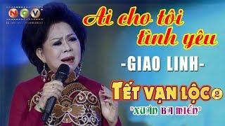 Ai Cho Tôi Tình Yêu - Giao Linh | Tết Vạn Lộc 2017