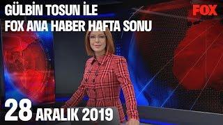 28 Aralık 2019 Gülbin Tosun ile FOX Ana Haber Hafta Sonu