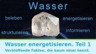 Wasser energetisieren. Verblüffende Fakten, die kaum einer kennt.  Teil 1